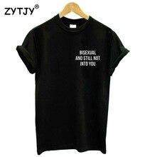 Женская футболка бисексуал и все еще не в вас, повседневная хлопковая хипстерская забавная футболка для девушек, женская верхняя одежда, фо...