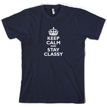 Keep Calm and Stay Classy - Mens T-Shirt 10 Colours Movie FREE UK P&P Print T Shirt Short Sleeve Hot Black Style