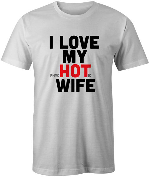 I Love My Hot Wife Mens T Shirt Unisex Funny Joke Novelty Newest 2017  Fashion Stranger Things T Shirt Men New 2017 Funny-in T-Shirts from Men's