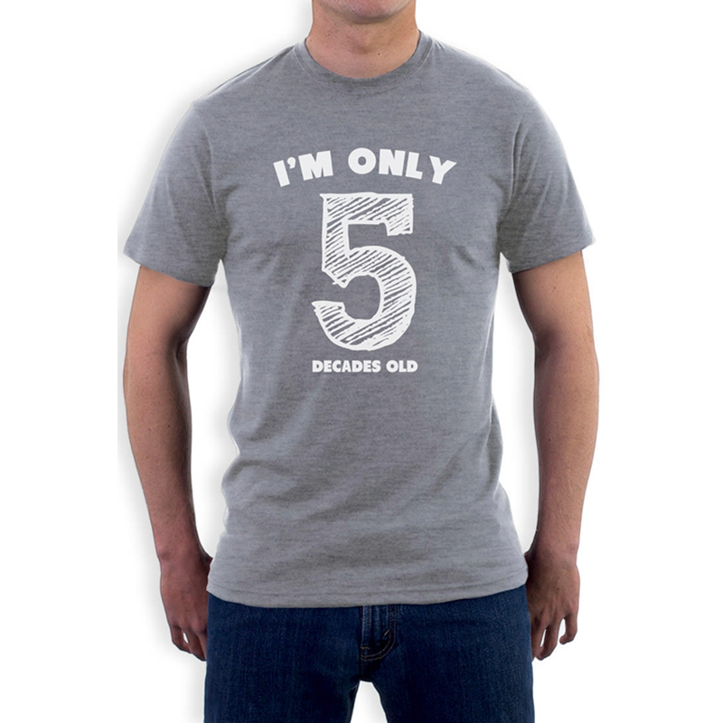 2015 Funny T Shirt Men Im Only 5 Decades Old Printed Customized Tshirt 50th Birthday Gift Idea Novelty Unique Tee In Shirts From Mens Clothing