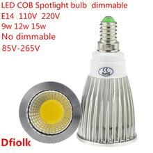 1PCD Высокий люмен E14 светодиодный COB прожектор 9 Вт 12 Вт 15 Вт с регулируемой яркостью AC110V 220 В Светодиодный точечный светильник лампа освещения Теплый/Холодный белый