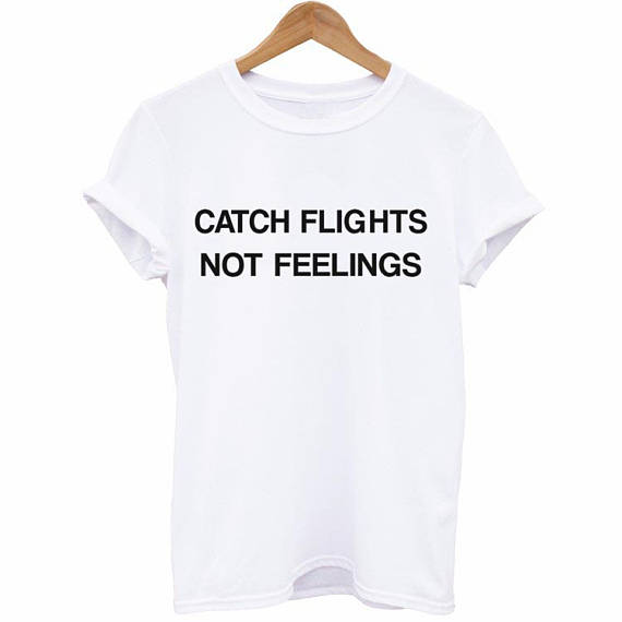 New arrival Unisex Catch Flights Not Feelings Wanderlust Tumblr Shirt high quality cotton women t shirt girls mens