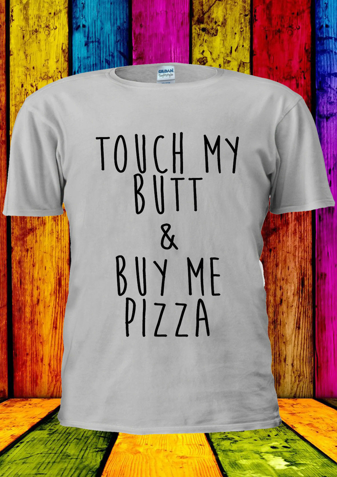 Touch My Butt amp Buy Me Pizza And T shirt Vest Top Men Women Unisex 2324 New Tee New Unisex Funny Tops freeshipping in T Shirts from Men 39 s Clothing