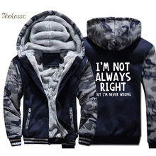 Im Not Always Right But Never Wrong Hoodie Men Funny Attitude Hooded Sweatshirt Coat Winter Thick Fleece Warm Jacket Mens