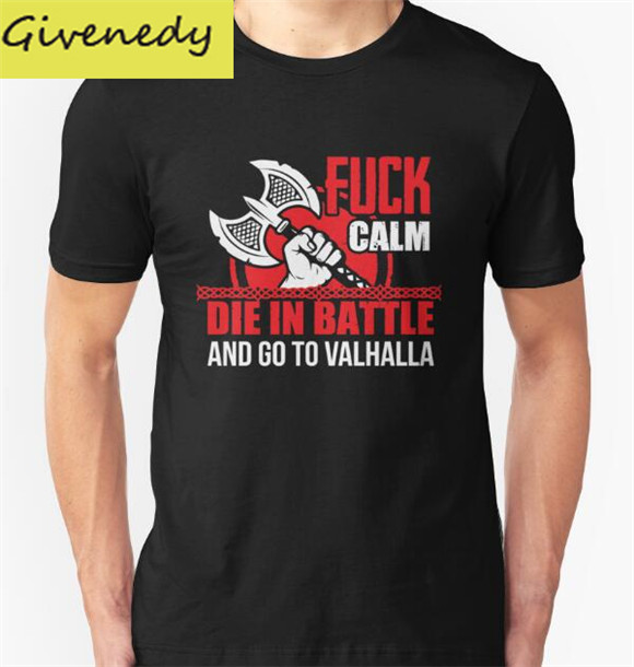 Fuck calm die in battle and go to Valhalla printing 2016 short sleeve O Neck T