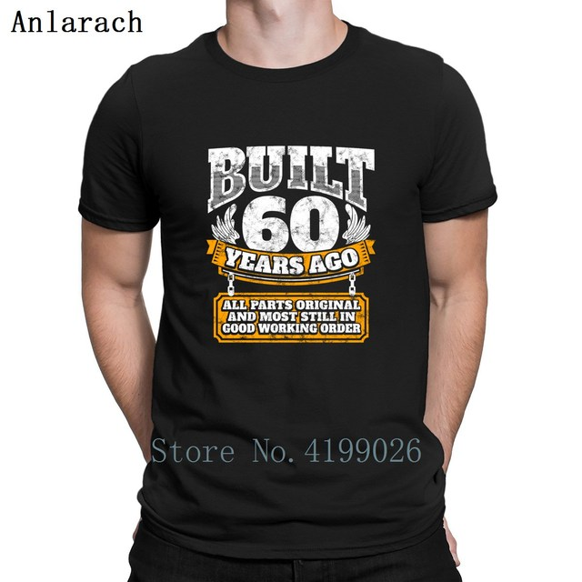 60th Birthday Gift Idea Built 60 Years Ago Tshirts Slim Fit Designer Clothing Leisure Mens Tshirt Autumn O Neck Tee Top