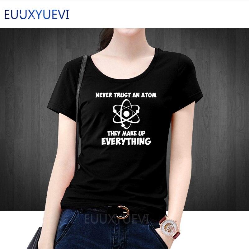 Mai Fidarsi Un Atom Fanno Up Tutto Scienza Geek nerd Big Bang Donne Della Maglietta Del Cotone Manica Corta T-Shirt camiseta