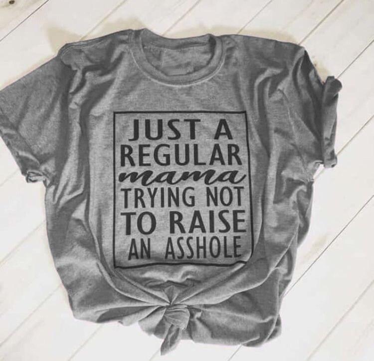 Juste une maman régulière essayant de ne pas élever un trou du cul t-shirt slogan drôle femmes mode mère cadeau chemise grunge tumblr t-shirts hauts