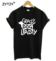 Crazy Dog Lady Letters Print Women Tshirt Casual Cotton Hipster Funny T Shirt For Girl Top