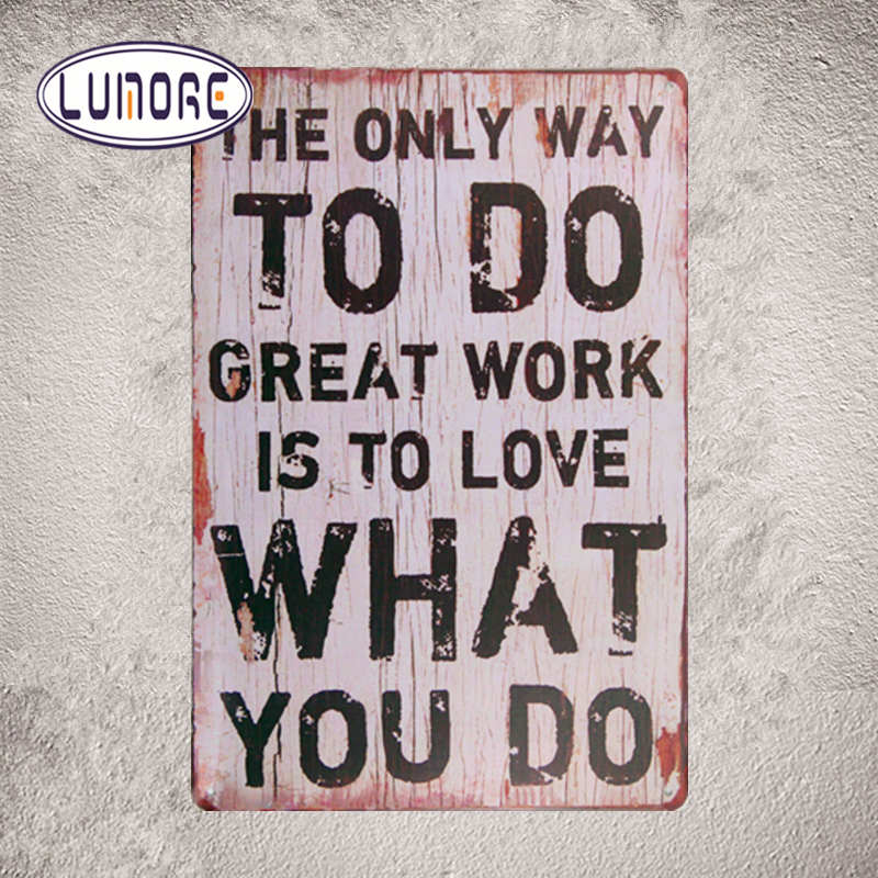 The only Way to Do Great Work is to Love What You Do  Metal Tin sign Man Cave Work Room Lounge Decor Craft Wall Decor