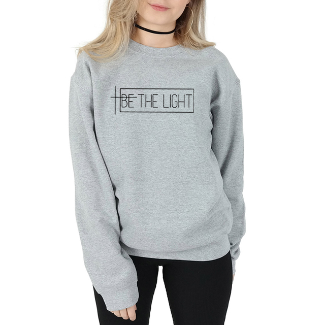 Be the light Sweatshirt women fashion hipster unisex outfit Christian religion grunge tumblr casual new arrival season quote top 4