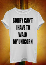 l have to Walk My Unicorn Hipster Men Women Unisex T Shirt  Top Vest 1096 New Shirts Funny Tops Tee