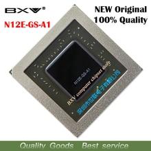 N12E GS A1 N12E GS A1 100% original neue BGA chipsatz kostenloser versand mit volle tracking nachricht