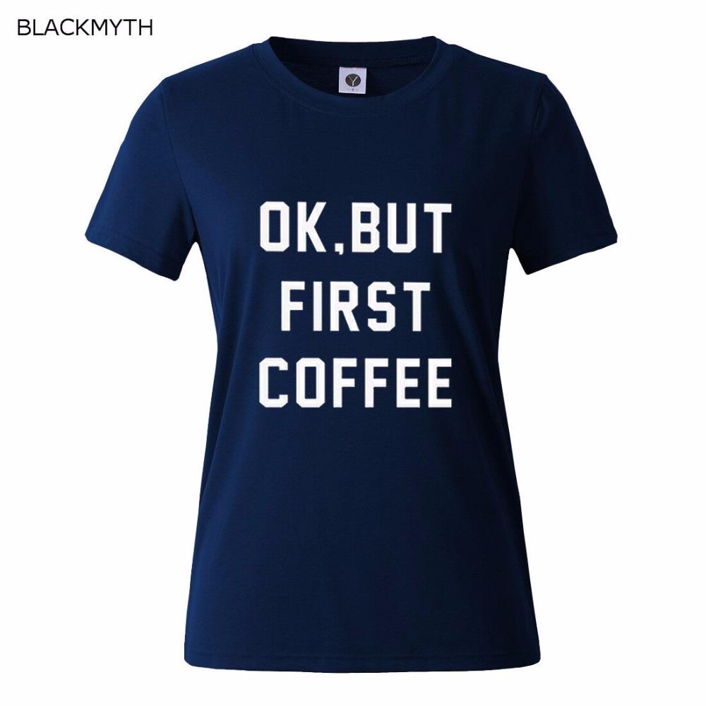 HTB1EXETQFXXXXctXpXXq6xXFXXXc - OK BUT FIRST COFFEE Letters Print Cotton Casual T shirt