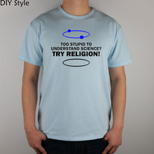 Be Hilarious Technology Humor too stupid to understand science try religion 2016  t-shirt Top Lycra Cotton Men T Shirt
