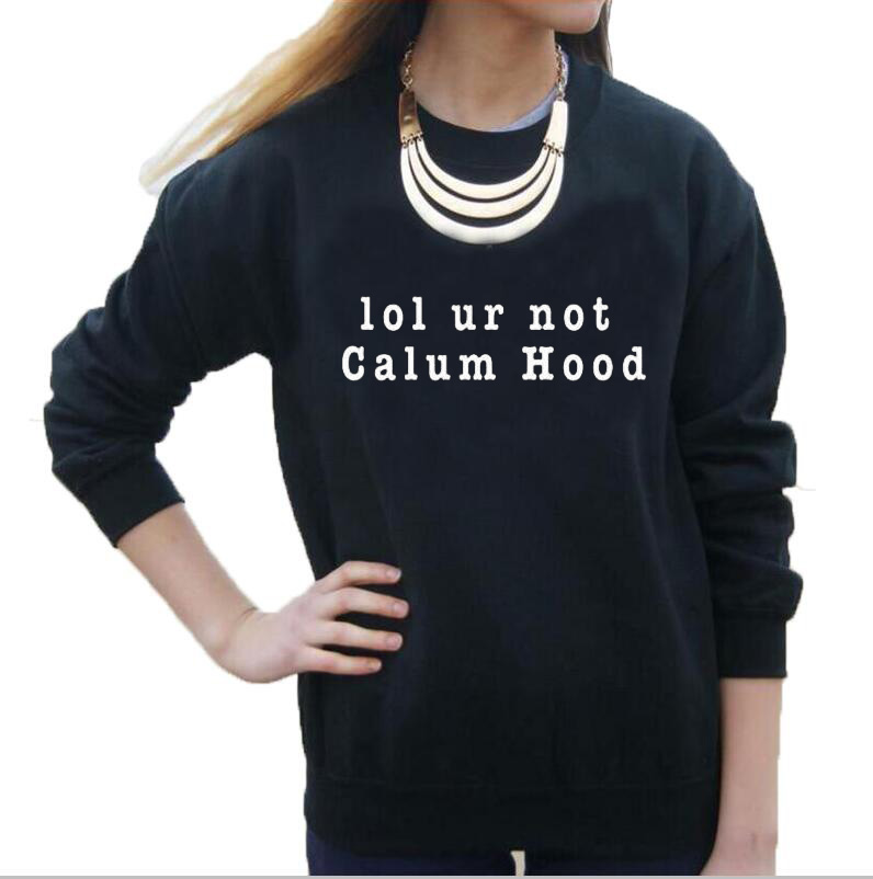 Lol Ur Not Calum Hood 2019 Harajuku Slogan Sweatshirt Women Crewneck Long Sleeve Hoodies Spring Female Pullover Tracksuit Excellent Quality Women's Clothing