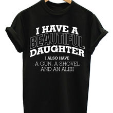 119944b2 phiking I HAVE BEAUTIFUL DAUGHTER GUN SHOVEL ALIBI 100% Cotton Short Sleeve  O-Neck