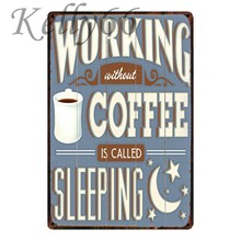 [ Kelly66 ] WORKING WITHOUT COFFEE IS CALLED SLEEPING Metal Sign Poster Home Decor Bar Wall Art Painting 20*30 CM Size y-1570(China)