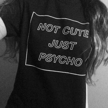 NOT CUTE JUST PSYCHO T Shirt Funny Women Graphic Tees Shirts Tumblr Grunge Style T-Shirt Summer Womens Street Hippie Punk Tshirt