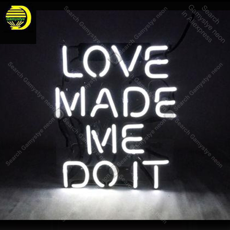 US $126 0 |2018 Love Made Me Do It Neon Signs Neon Lamp Glass Tube Neon  Bulbs Sign Decorate Home Bedroom Hotel Club Handcraft Indoor Sign-in Neon