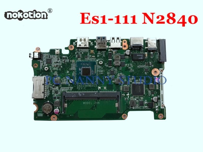 NOKOTION Mainboard DA0ZHKMB6C0 for Acer Aspire Es1 111m Es1 111 Intel Celeron N2840 ZHK Laptop Motherboard