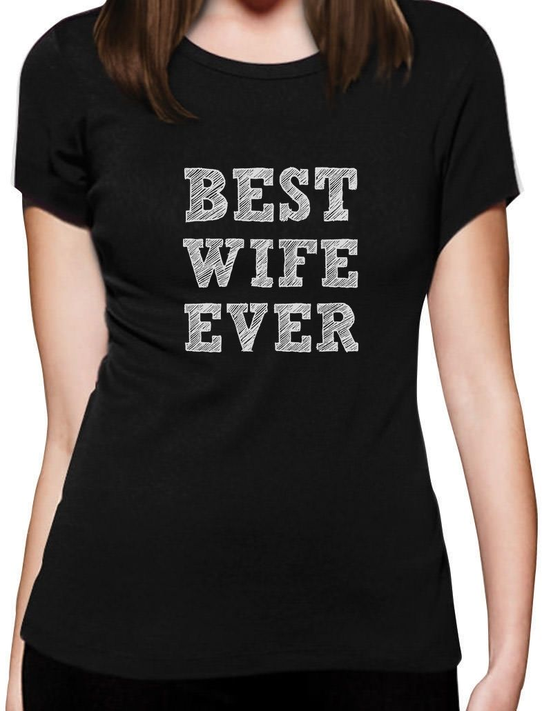 Best Present For Wife Part - 24: BEST WIFE EVER Great Gift Married Women Women T-Shirt Birthday Present  Custom Print Casual