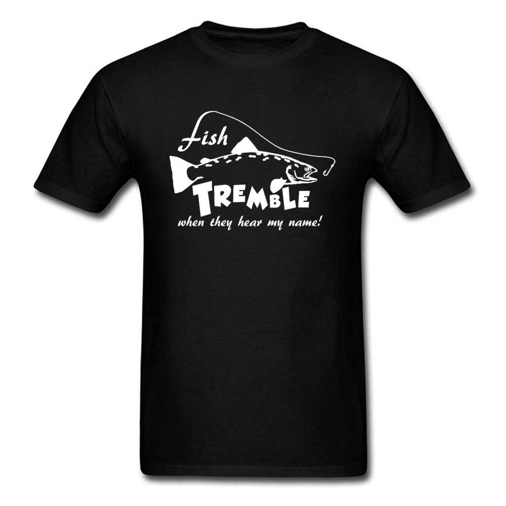 Fish-tremble-when-they-hear-my-name Casual T Shirt for Men 100% Cotton NEW YEAR DAY Tops Tees Tee-Shirt Funky Round Collar Fish-tremble-when-they-hear-my-name black
