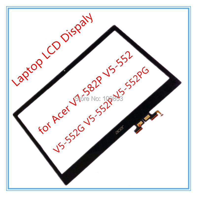100% original New Touch Screen Digitizer Glass Replacement 15.6 LCD Touch  for Acer V7-582P V5-552 V5-552G V5-552P V5-552PG new 15 6 touch screen digitizer glass replacement for acer aspire v5 531p v5 531p 4129 frame