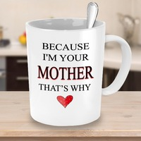 Because I M Your Mother Mugs Beer Travel Cup Coffee Mug Tea Cups Home Decor Novelty
