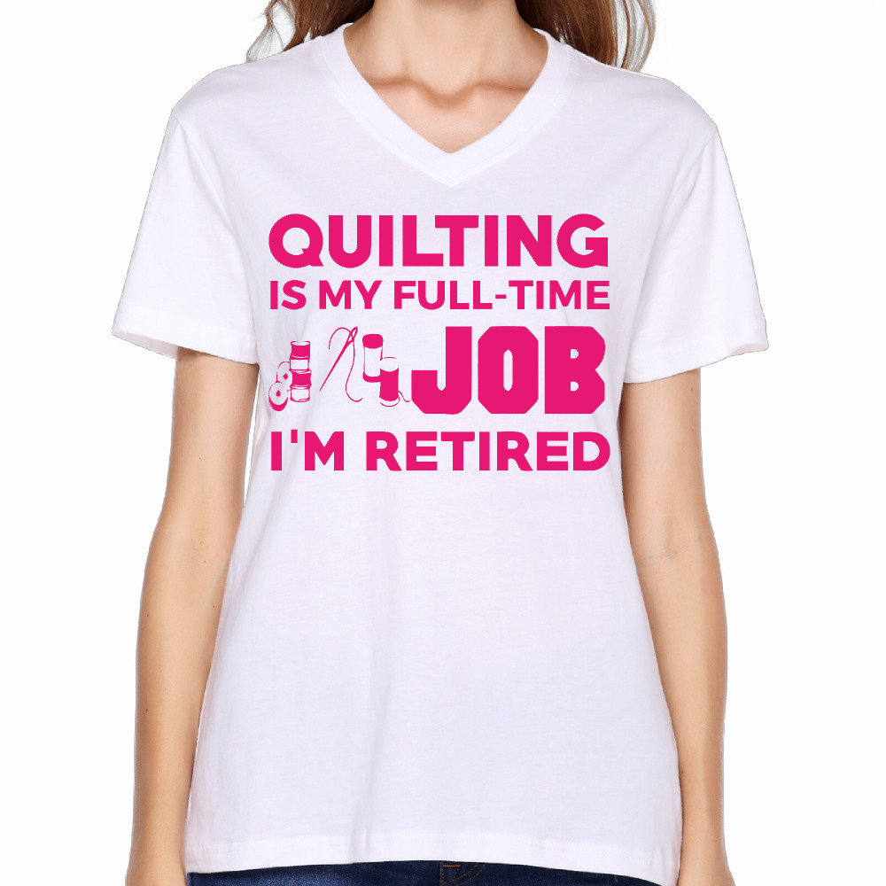T shirt design job - 2017 Quilting Is Full Time Job I M Retired Print Women V Neck Tee Cute Cartoon Design Summer Workout