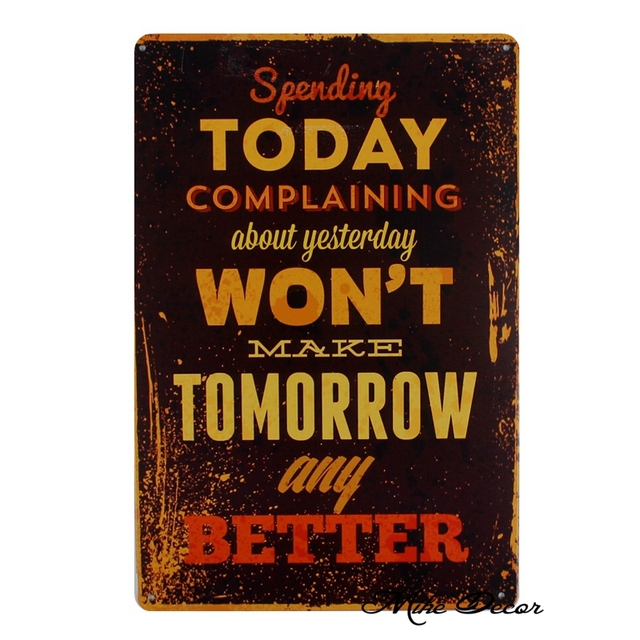 [ Mike86 ] Spending TODAY COMPLAINING Wont MAKE TOMORROW ANY BETTER Wall  Tin Sign Poem Painting Home Decor SL 919 In Painting U0026 Calligraphy From Home  ...
