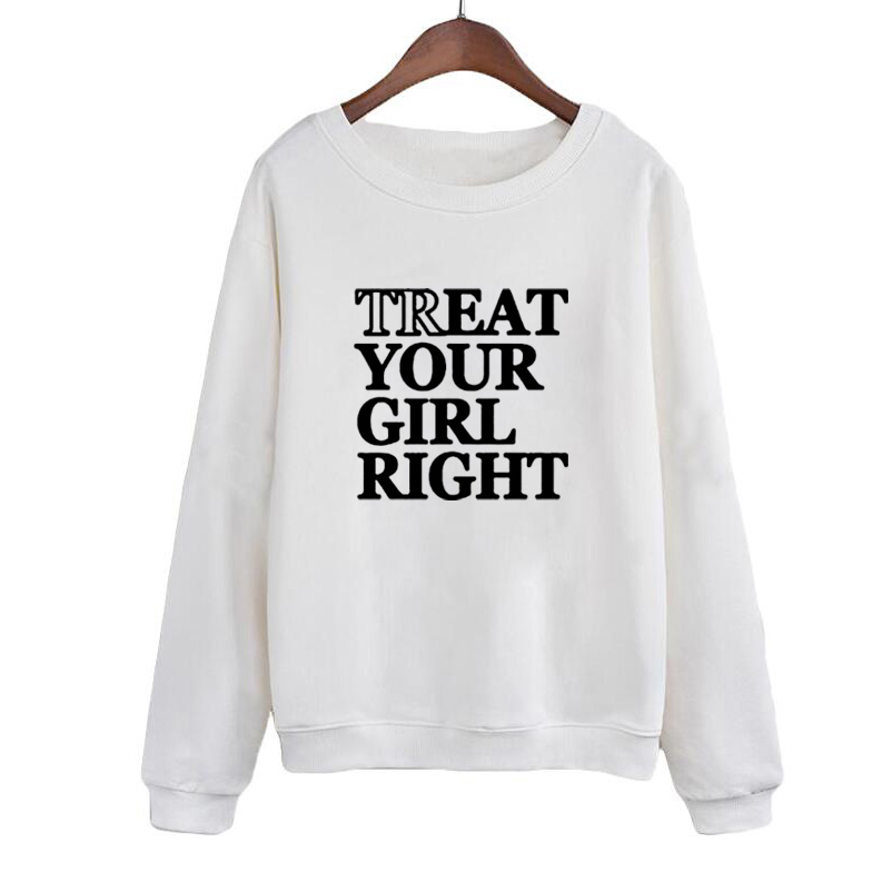 Casual Female Tracksuit Moleton Feminina TREAT YOUR GIRL RIGHT Letters Printing Pullovers Autumn Women Hoodies Sweatshirts