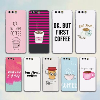Ok But First Coffee Funny style clear Mobile phone Case cover for Huawei P10 P9 Lite P10 Plus P8 Ascend G7 G8 Mate 9 mobile phone case