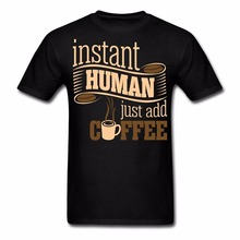 Brand short summer men t-shirt comfortable breathable Instant Human Just Add Coffee T-shirt male quality Tees