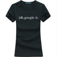 2016 summer Women T shirt idk, google it Print Cotton Funny Shirt For Lady fashion harajuku female t-shirt punk kawaii tops tees