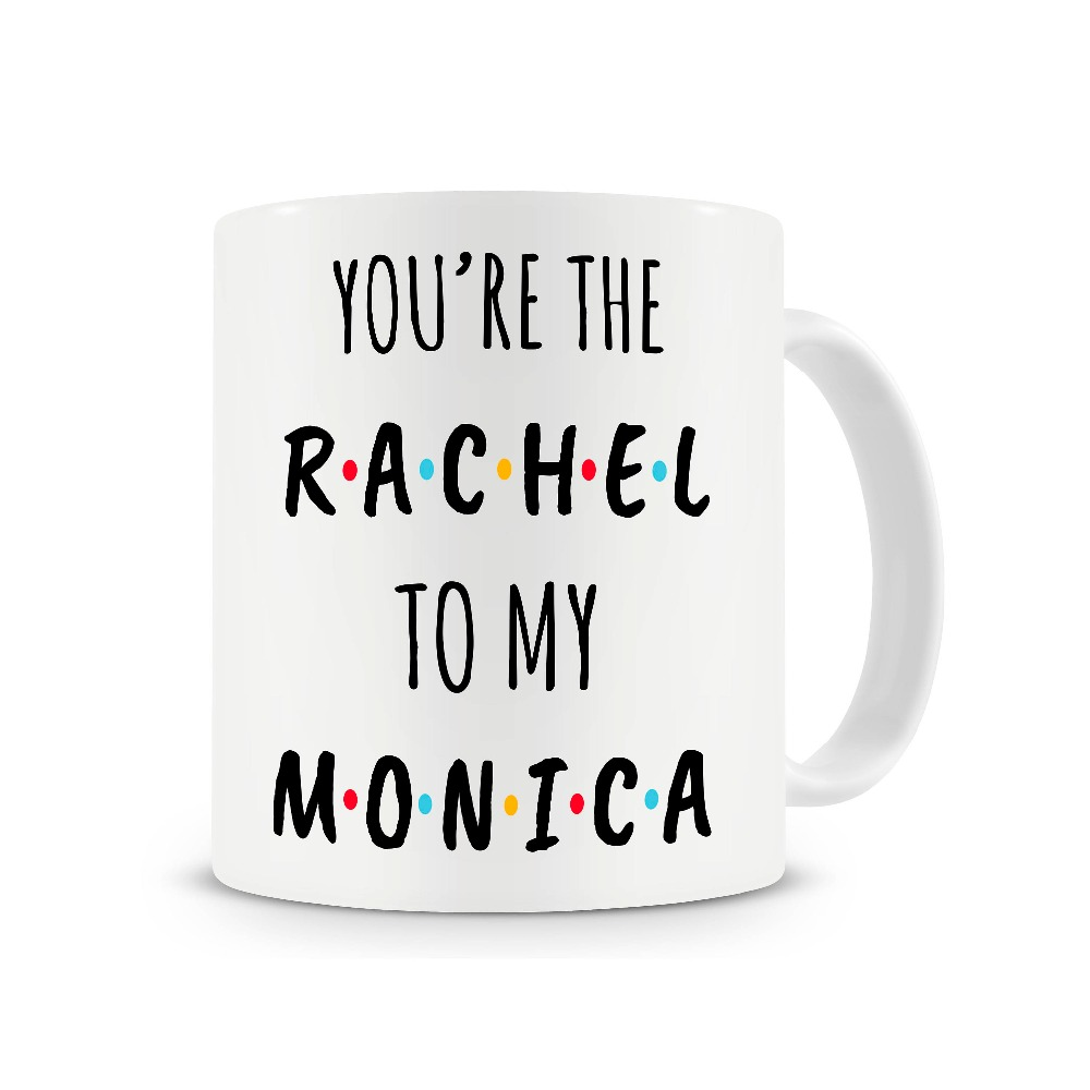 You re The Rachel To My Monica tv shows friends Mug friends Gift coffee mugs ceramic