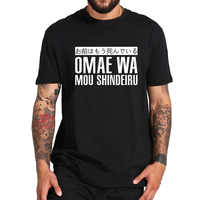 Omae Wa Mou Shindeiru T shirt Japan Cool Short Sleeve O-neck Black Cotton Japanese Tshirt EU Size