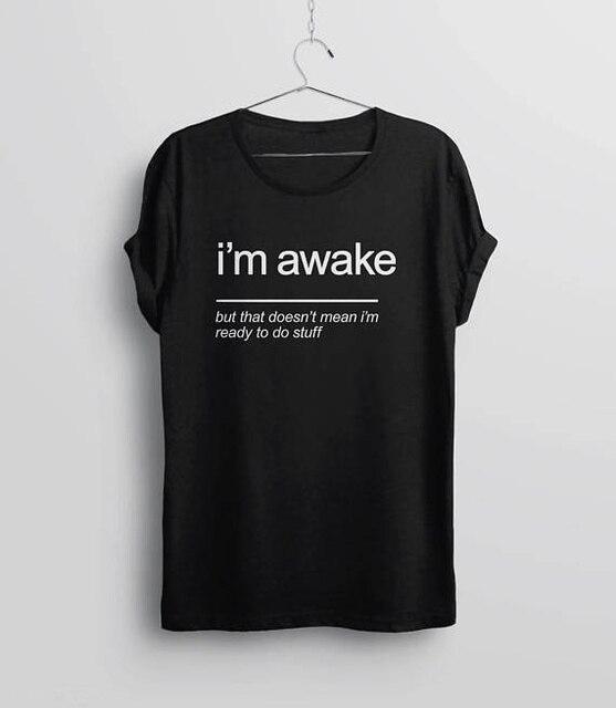 Hahayule T-Shirt femme drôle coton juste parce que I & #39; m éveillé T-Shirts vêtements Funky Camisetas Hombre T-Shirt à manches courtes
