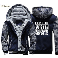 I Like To Party And By Mean Take Naps Hoodie Men Letter Print Hooded Sweatshirt Coat 2018 Winter Thick Fleece Warm Jacket
