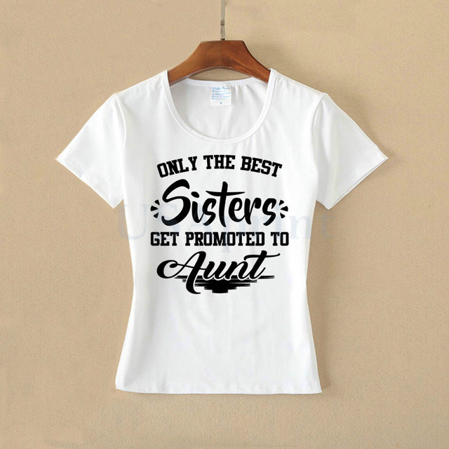 41e1d3f5bfd USAprint Only The Best Sisters Get Promoted To Aunt T Shirt Women Novelty  Letter Print Gifts T-shirt Short Sleeve Lady Tops Tees