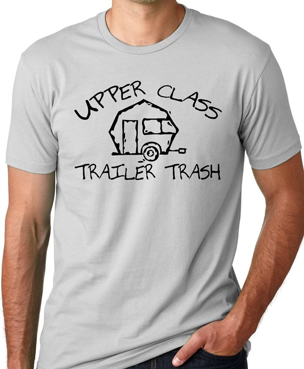 2018 Best T Shirts Upper Class Trailer Trash Funny T-Shirt Trailer Park Humor Men Funny casual streetwear hip hop printed T shi