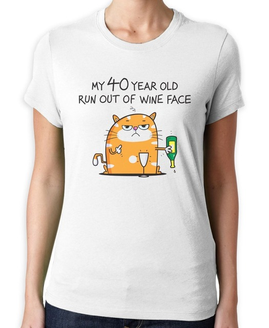 My 40 Year Old Run Out Of Wine Face Funny 40th Birthday Present Womens T Shirt
