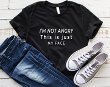Im not angry this is just my face Letters Women tshirt Cotton Casual Funny t shirt For Lady Yong Girl Top Tee Drop Ship S-194