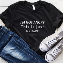 I'm not angry this is just my face Letters Women tshirt Cotton Casual Funny t shirt For Lady Yong Gi