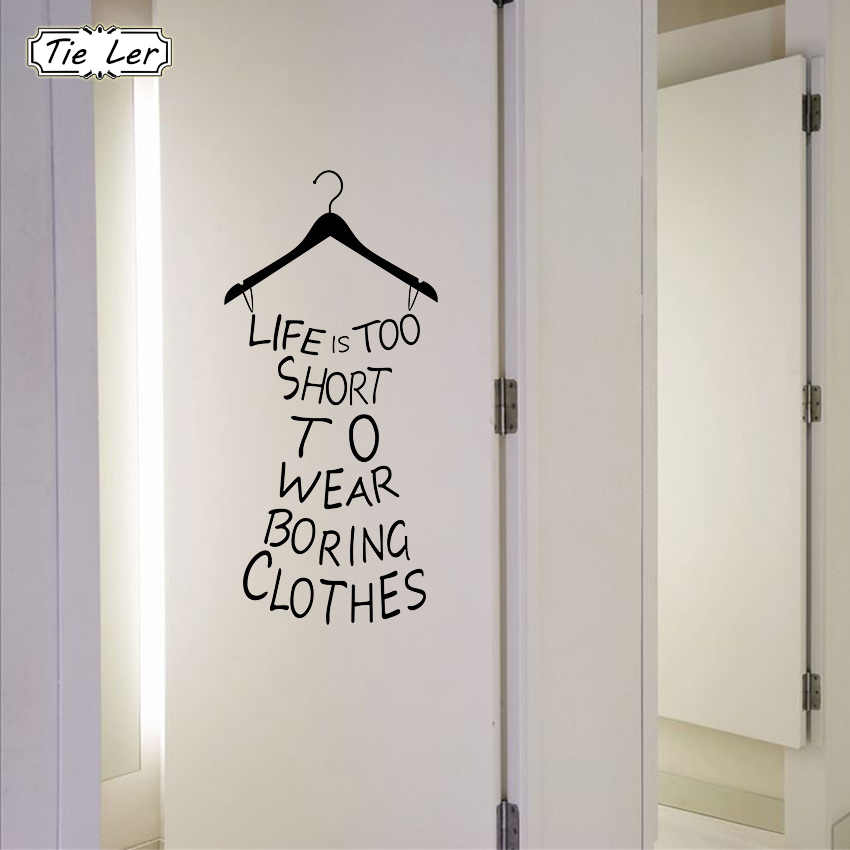 TIE LER Hot Wall Stickers Home Decor Life Is Too Short To Wear Boring Clothes Wallpaper Decal Mural Wall Art