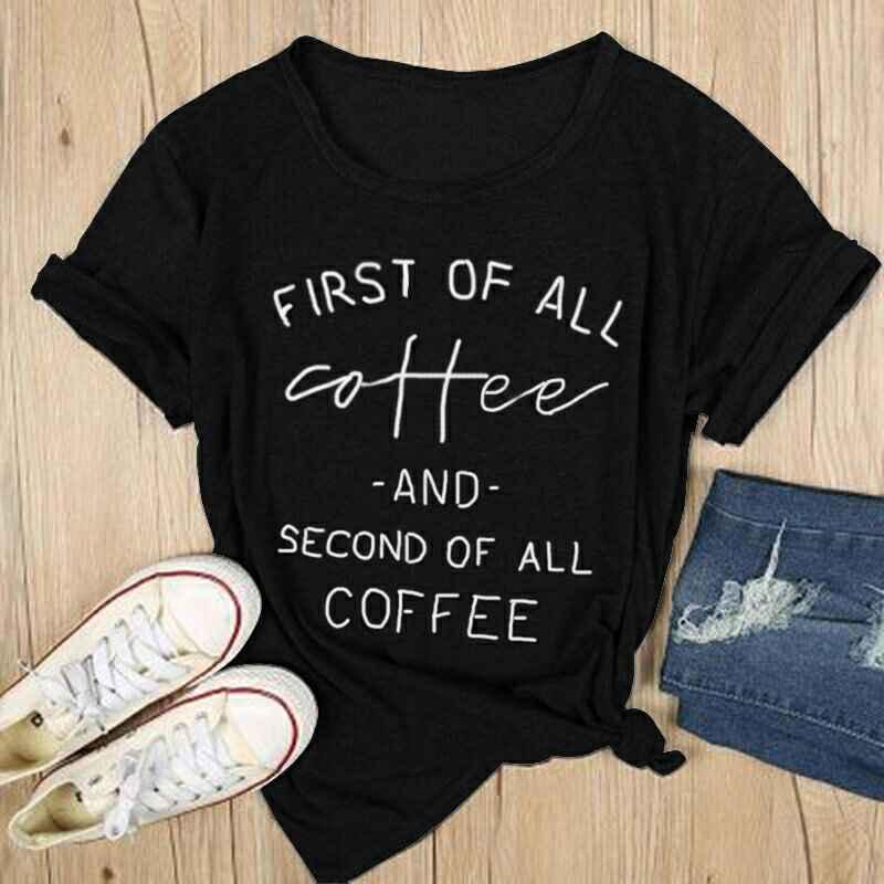 Delle Donne di estate T-Shirt Donna Femminile Casual Magliette E Camicette Magliette Nero Bianco Grigio Prima Di Tutto di Caffè Lettere Stampa T-Shirt