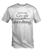 Men S Funny White I Don T Need Google My Wife Knows Everything T Shirt Tee