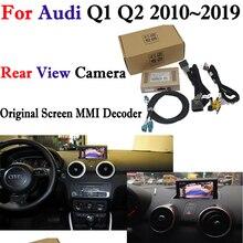 Камера заднего хода для Audi Q1 Q2 2010 ~ 2019 адаптер оригинальный экран совместимый монитор резервная парковочная камера заднего вида MMI декодер