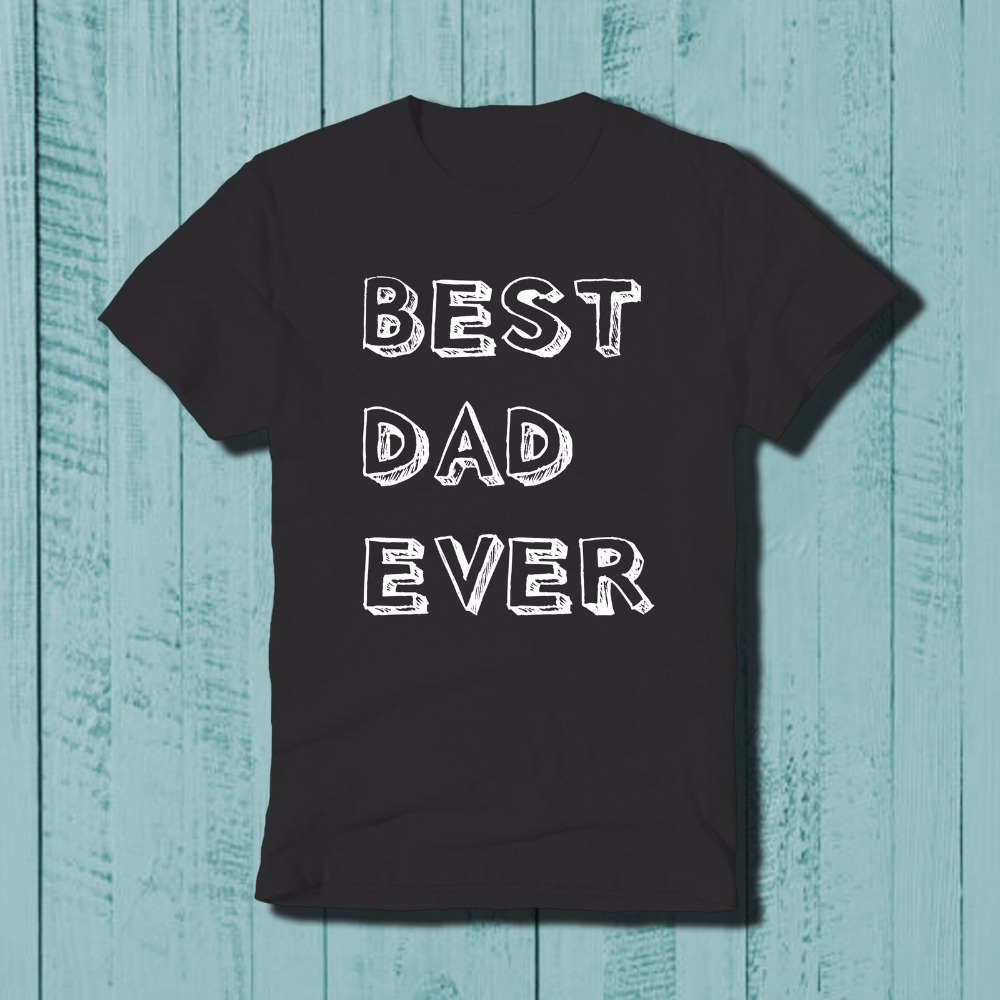 Best Dad Ever Fathers Day Gift Dad Birthday Holiday Saying Mens Design T Shirt Men 2018 Brand Clothing Tees Casual