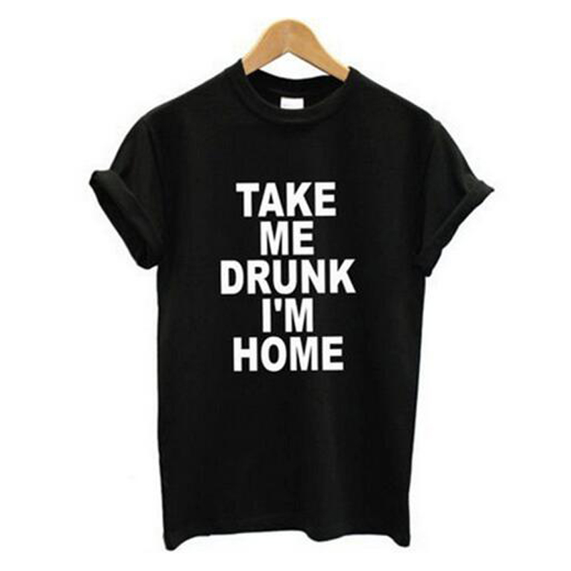 Me prendre Ivre Je suis À La Maison graphique t-shirts nouvelles femmes de t-shirt imprimer fun casual ras du cou coton chemise blanc noir lady inviter Tee